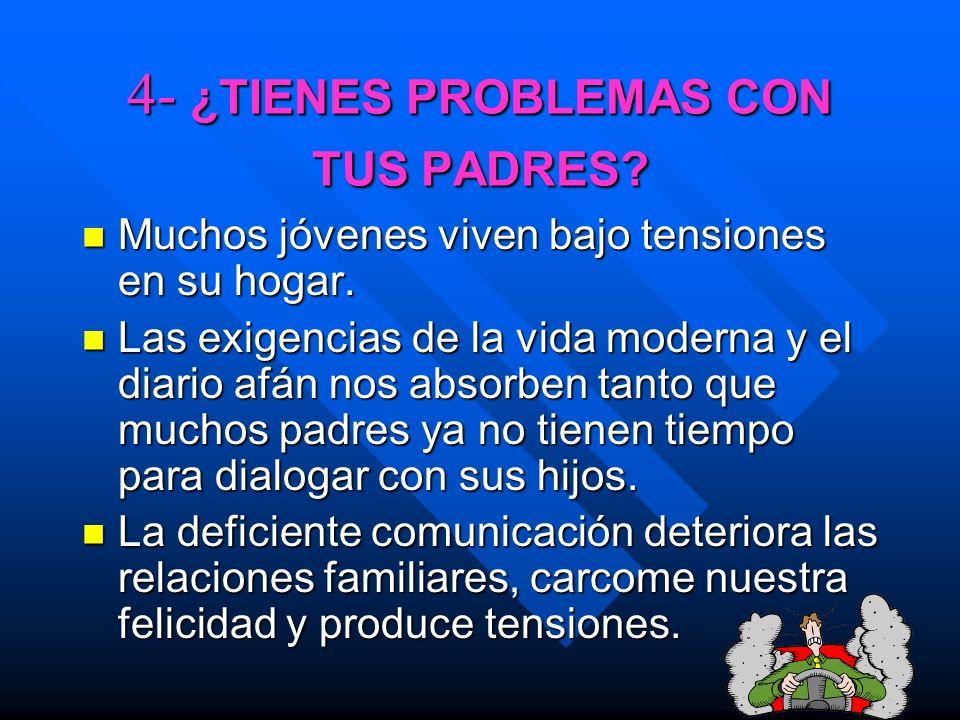 4- ¿TIENES PROBLEMAS CON TUS PADRES