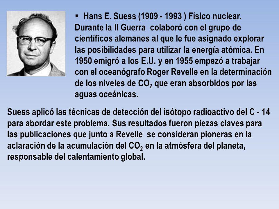 Hans E. Suess (1909 - 1993 ) Físico nuclear