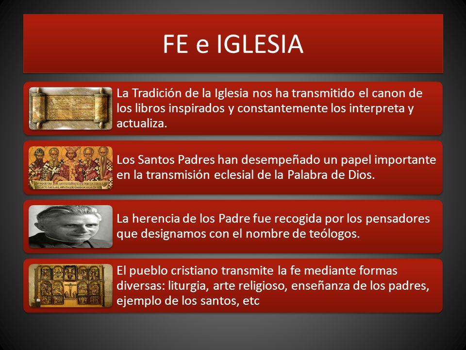 FE e IGLESIA La Tradición de la Iglesia nos ha transmitido el canon de los libros inspirados y constantemente los interpreta y actualiza.