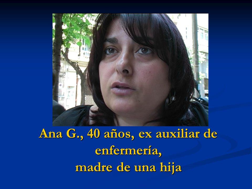Ana G., 40 años, ex auxiliar de enfermería, madre de una hija