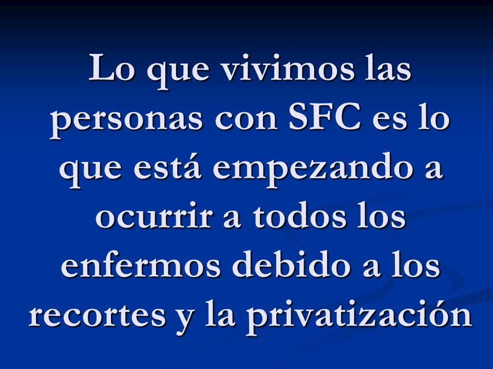 Lo que vivimos las personas con SFC es lo que está empezando a ocurrir a todos los enfermos debido a los recortes y la privatización