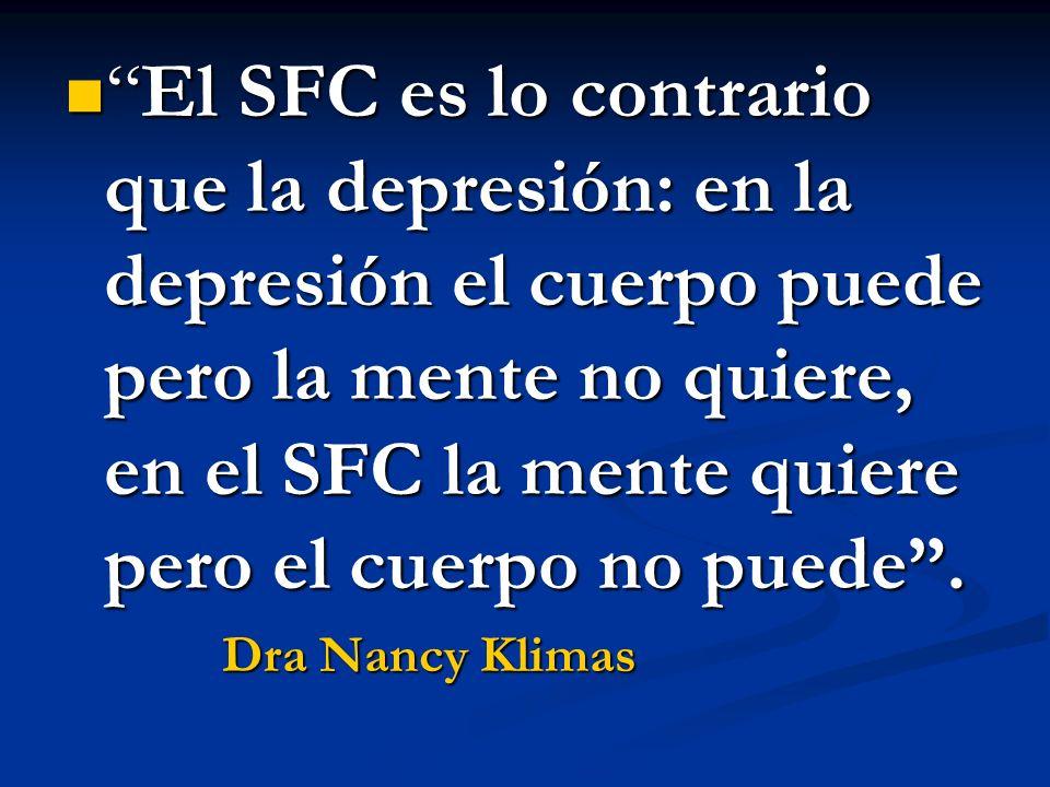 El SFC es lo contrario que la depresión: en la depresión el cuerpo puede pero la mente no quiere, en el SFC la mente quiere pero el cuerpo no puede .