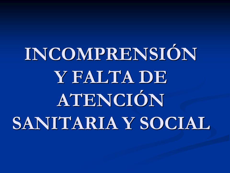 INCOMPRENSIÓN Y FALTA DE ATENCIÓN SANITARIA Y SOCIAL