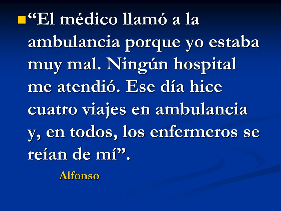 El médico llamó a la ambulancia porque yo estaba muy mal