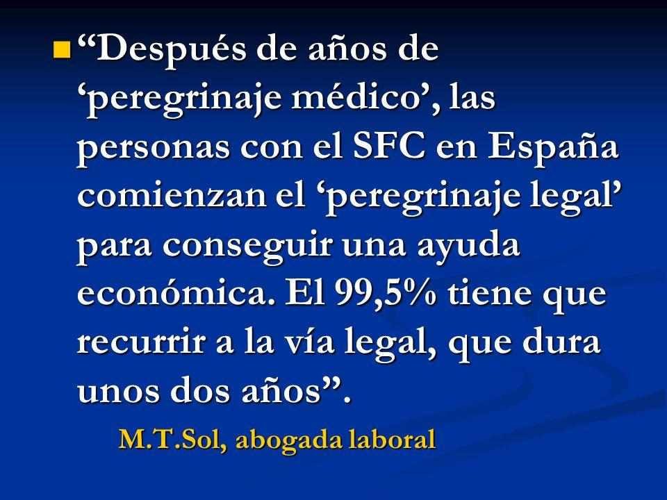 Después de años de 'peregrinaje médico', las personas con el SFC en España comienzan el 'peregrinaje legal' para conseguir una ayuda económica. El 99,5% tiene que recurrir a la vía legal, que dura unos dos años .