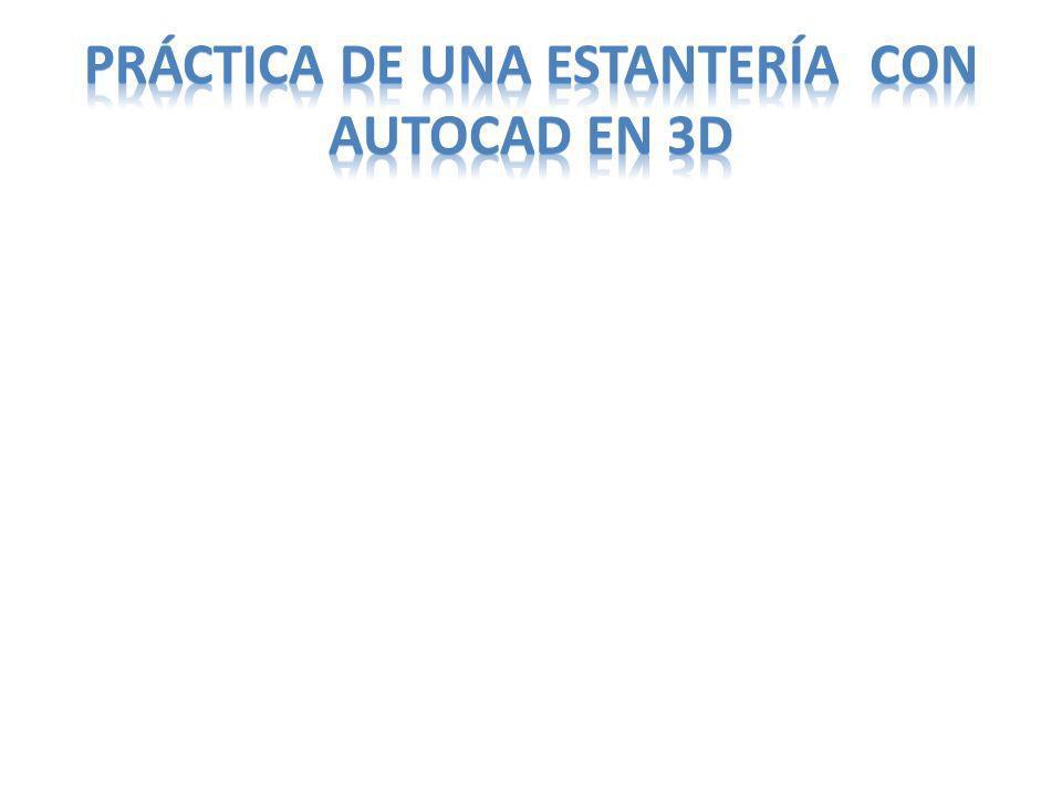 PRÁCTICA DE UNA ESTANTERÍA CON AUTOCAD EN 3D