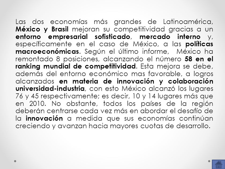 Las dos economías más grandes de Latinoamérica, México y Brasil mejoran su competitividad gracias a un entorno empresarial sofisticado, mercado interno y, específicamente en el caso de México, a las políticas macroeconómicas.