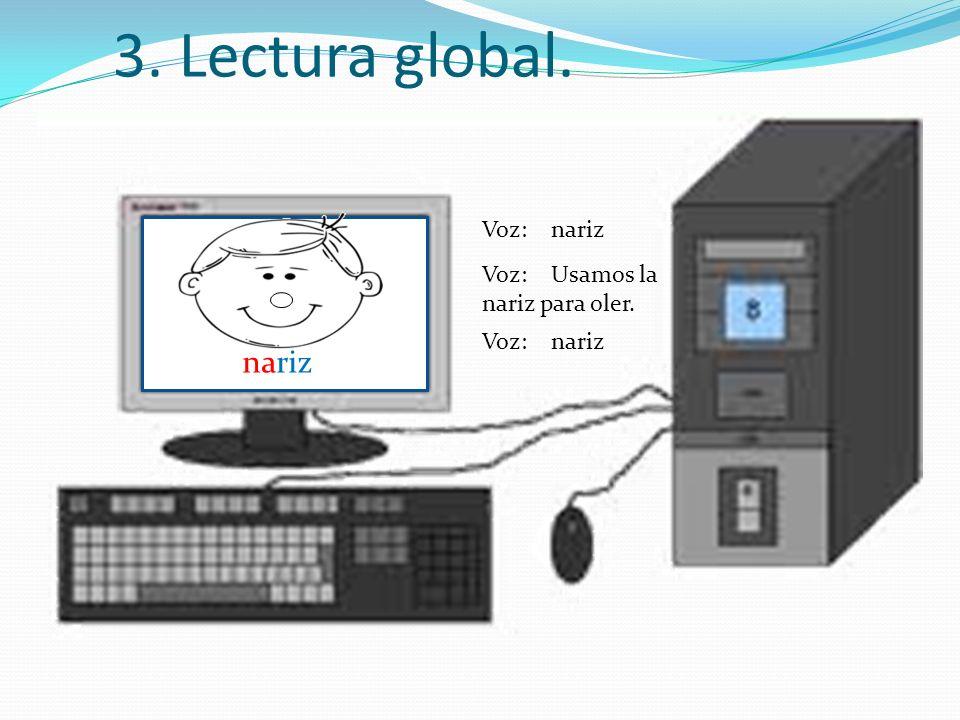 nariz 3. Lectura global. nariz nariz Voz: nariz
