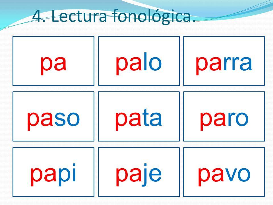 4. Lectura fonológica. pa palo parra paso pata paro papi paje pavo