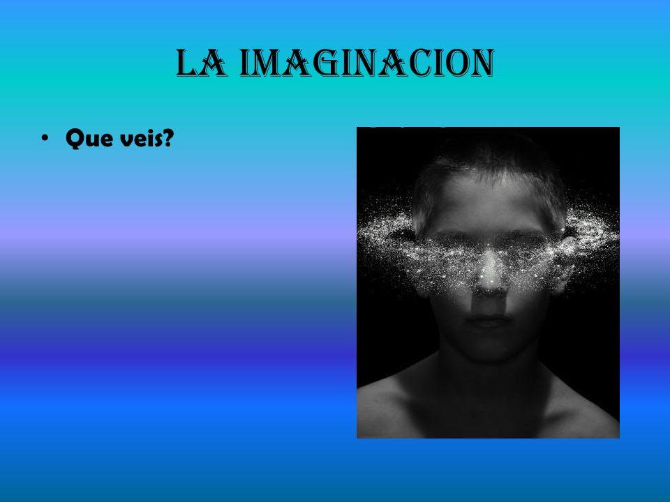 La Imaginacion Que veis