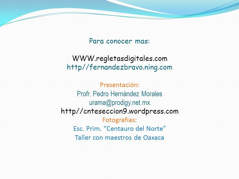 Para conocer mas: WWW. regletasdigitales. com http//fernandezbravo