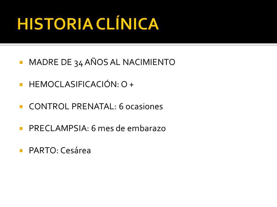 HISTORIA CLÍNICA MADRE DE 34 AÑOS AL NACIMIENTO HEMOCLASIFICACIÓN: O +