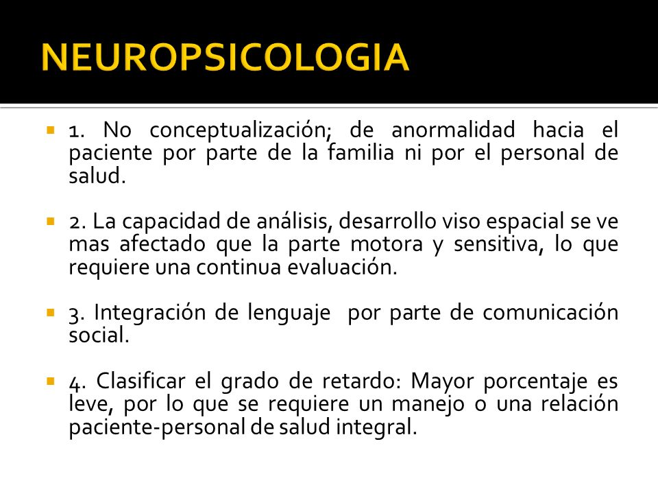 NEUROPSICOLOGIA 1. No conceptualización; de anormalidad hacia el paciente por parte de la familia ni por el personal de salud.