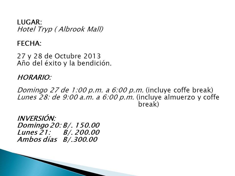 LUGAR: Hotel Tryp ( Albrook Mall) FECHA: 27 y 28 de Octubre 2013. Año del éxito y la bendición. HORARIO: