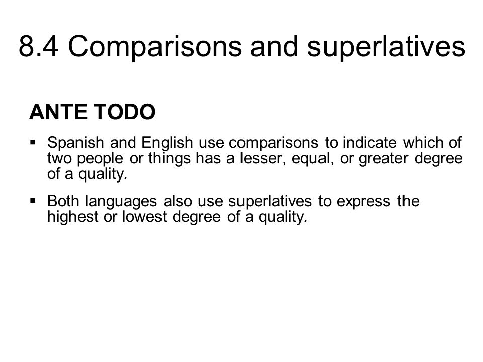ANTE TODOSpanish and English use comparisons to indicate which of two people or things has a lesser, equal, or greater degree of a quality.