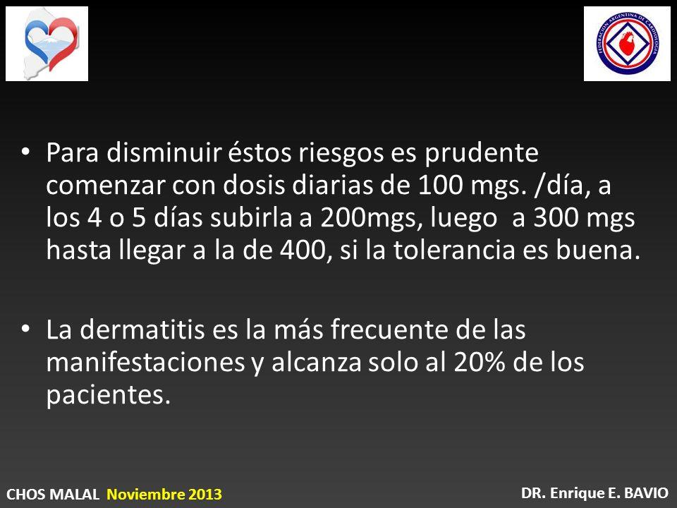 Para disminuir éstos riesgos es prudente comenzar con dosis diarias de 100 mgs. /día, a los 4 o 5 días subirla a 200mgs, luego a 300 mgs hasta llegar a la de 400, si la tolerancia es buena.