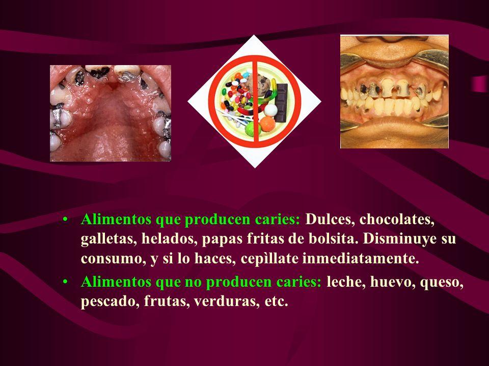 Alimentos que producen caries: Dulces, chocolates, galletas, helados, papas fritas de bolsita. Disminuye su consumo, y si lo haces, cepìllate inmediatamente.