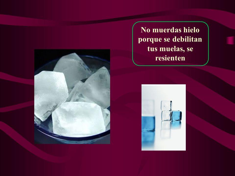 No muerdas hielo porque se debilitan tus muelas, se resienten