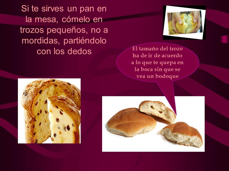 Si te sirves un pan en la mesa, cómelo en trozos pequeños, no a mordidas, partiéndolo con los dedos