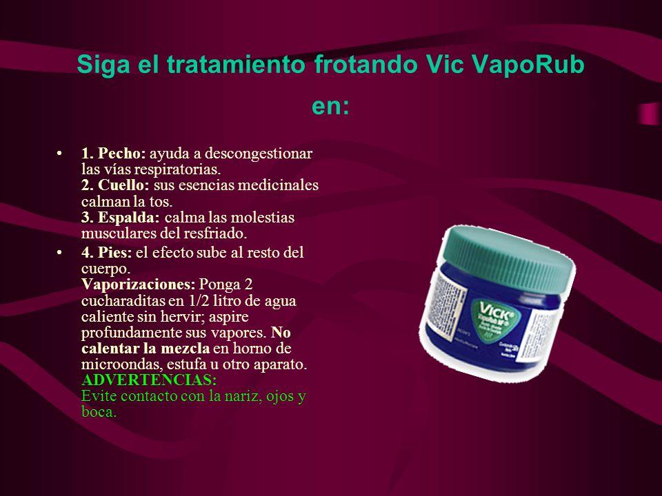 Siga el tratamiento frotando Vic VapoRub en: