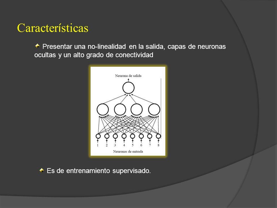 Características Presentar una no-linealidad en la salida, capas de neuronas ocultas y un alto grado de conectividad.