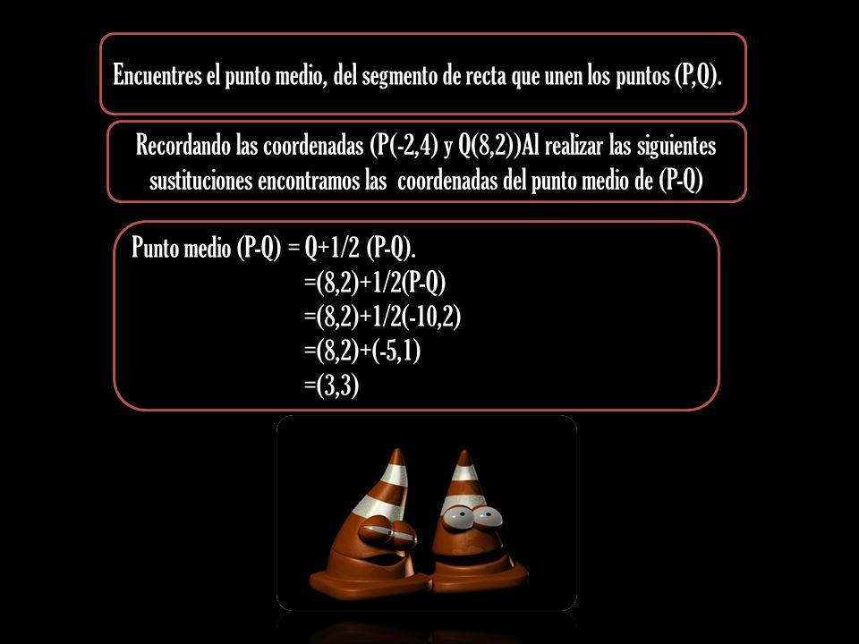 Encuentres el punto medio, del segmento de recta que unen los puntos (P,Q).