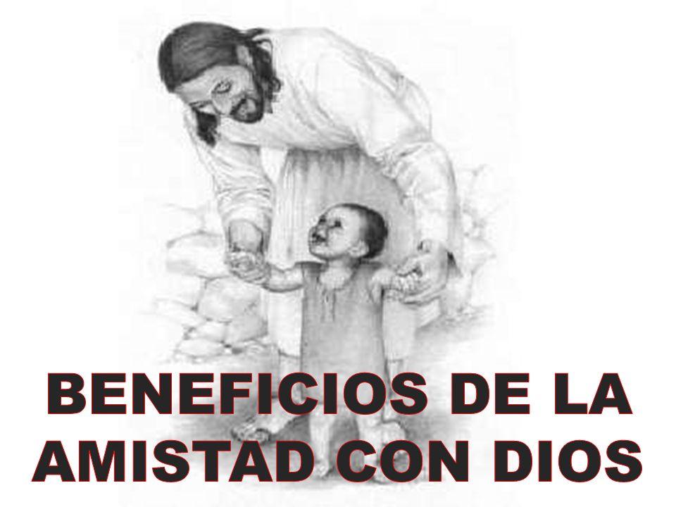 BENEFICIOS DE LA AMISTAD CON DIOS