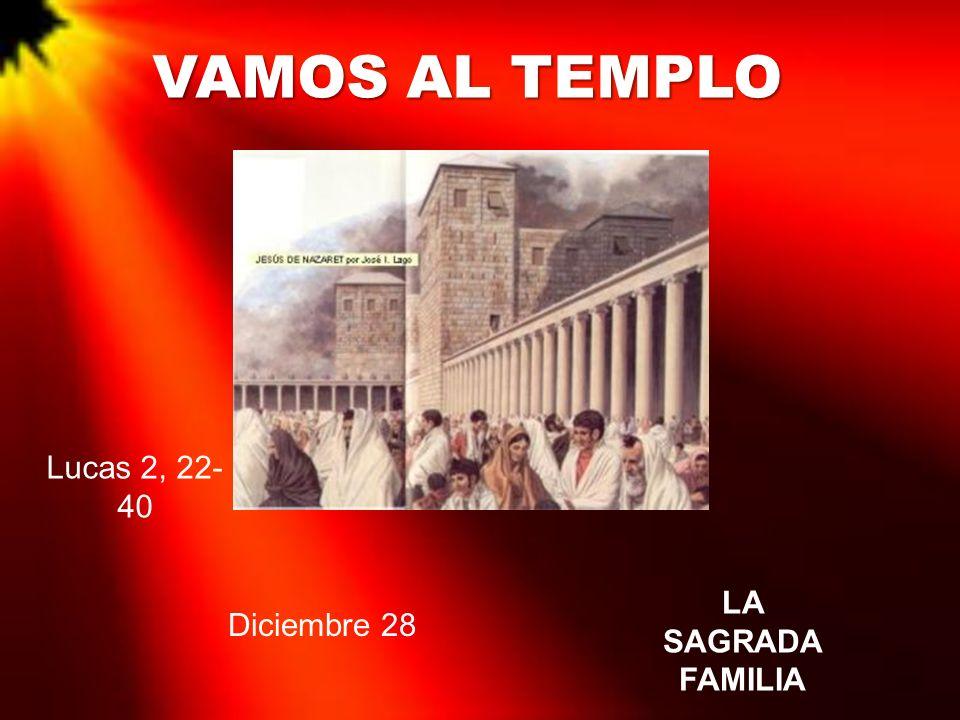 VAMOS AL TEMPLO Lucas 2, 22-40 LA SAGRADA FAMILIA Diciembre 28