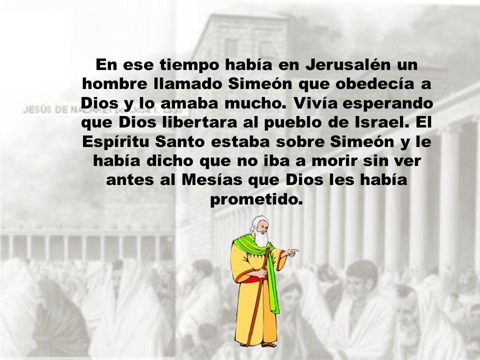 En ese tiempo había en Jerusalén un hombre llamado Simeón que obedecía a Dios y lo amaba mucho.