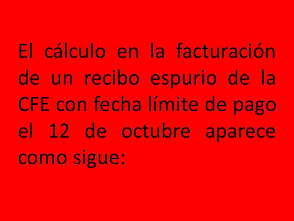 El cálculo en la facturación de un recibo espurio de la CFE con fecha límite de pago el 12 de octubre aparece como sigue: