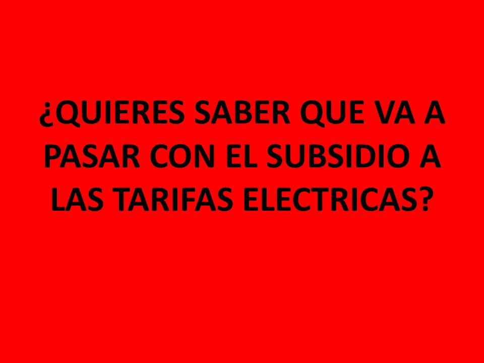 ¿QUIERES SABER QUE VA A PASAR CON EL SUBSIDIO A LAS TARIFAS ELECTRICAS