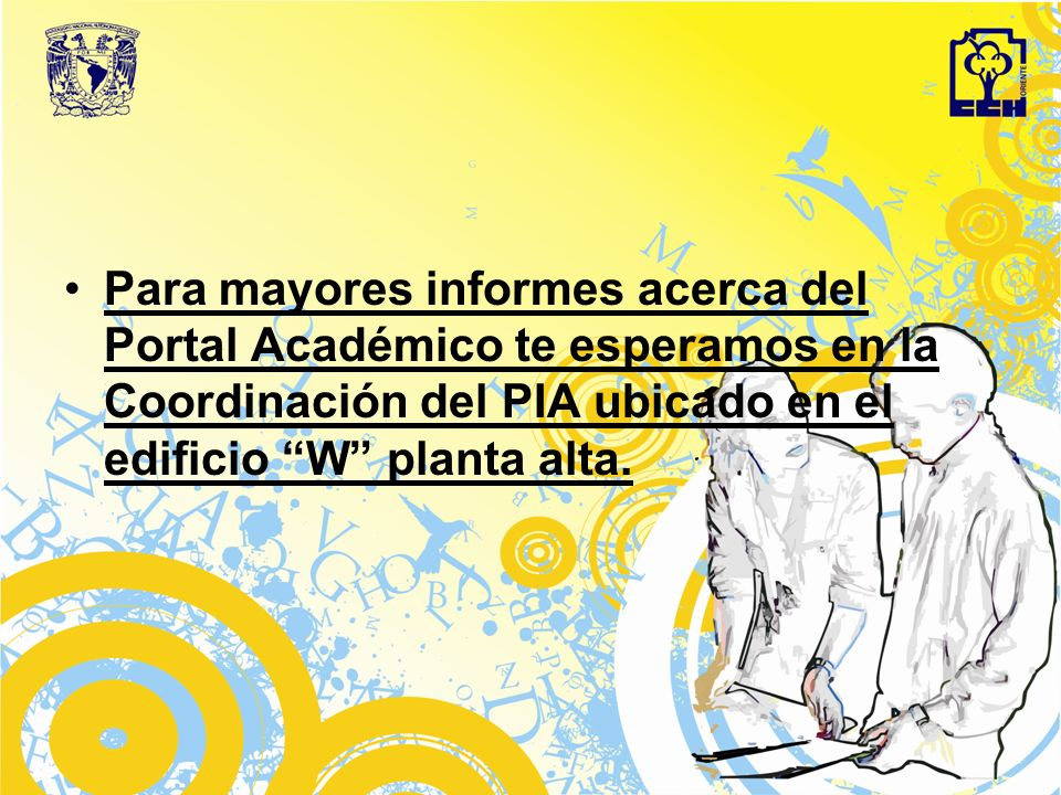 Para mayores informes acerca del Portal Académico te esperamos en la Coordinación del PIA ubicado en el edificio W planta alta.