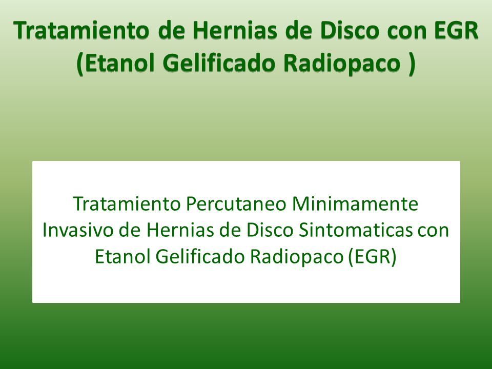 Tratamiento de Hernias de Disco con EGR (Etanol Gelificado Radiopaco )