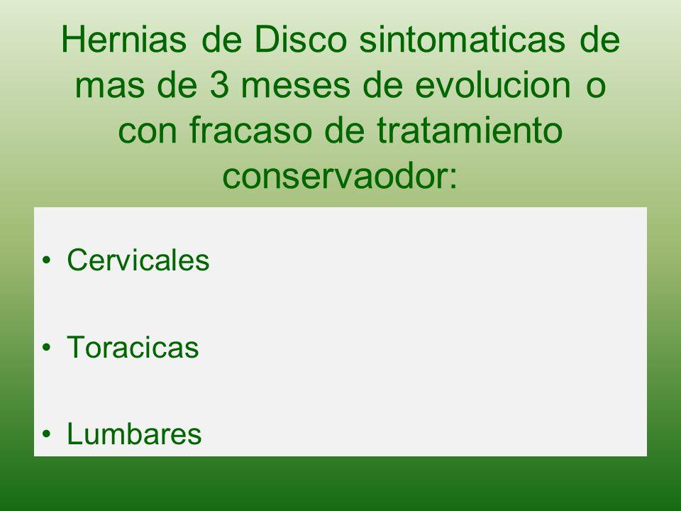Hernias de Disco sintomaticas de mas de 3 meses de evolucion o con fracaso de tratamiento conservaodor: