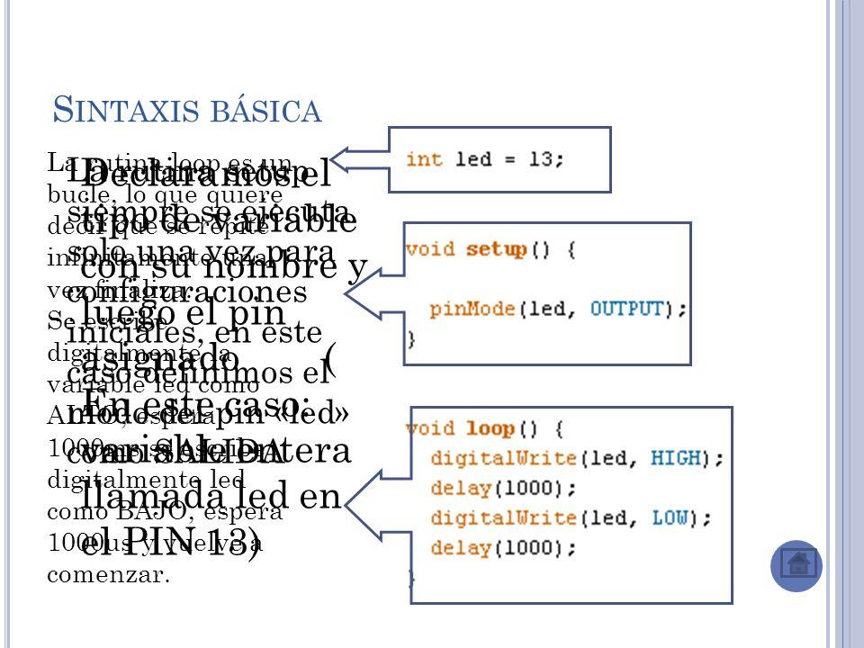 Sintaxis básica La rutina loop es un bucle, lo que quiere decir que se repite infinitamente una vez finaliza.