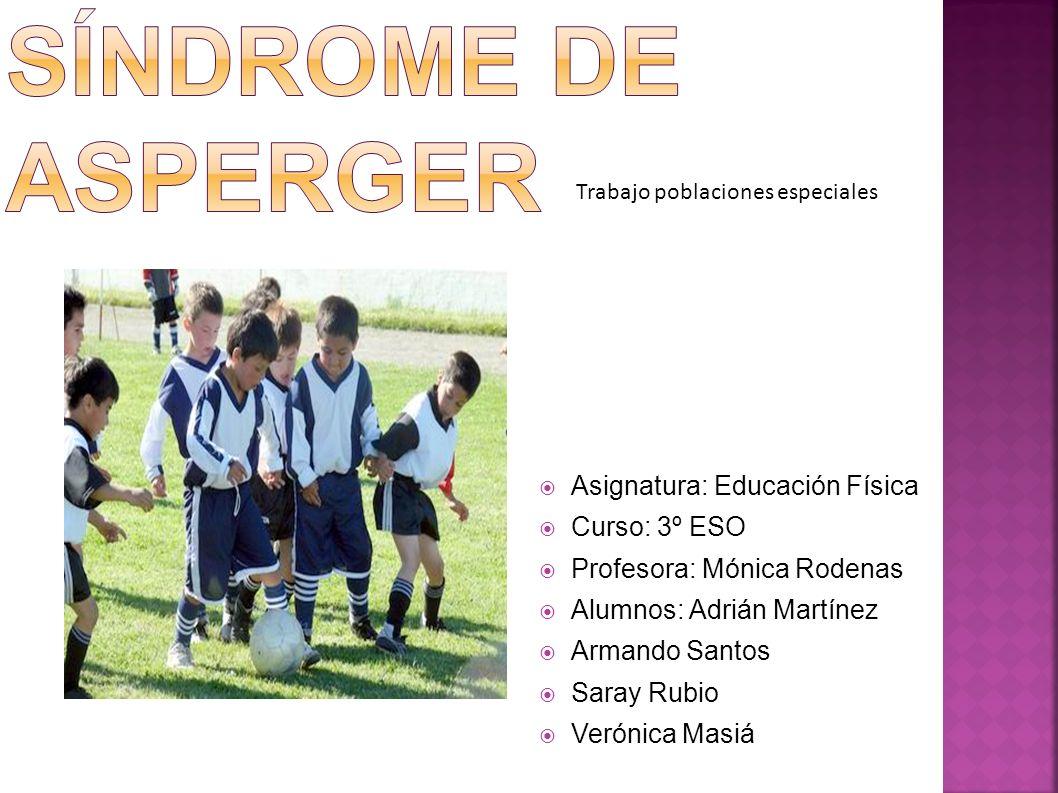 Síndrome de Asperger Asignatura: Educación Física Curso: 3º ESO