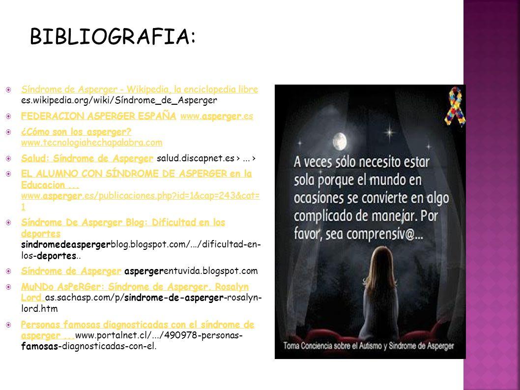 BIBLIOGRAFIA: Síndrome de Asperger - Wikipedia, la enciclopedia libre es.wikipedia.org/wiki/Síndrome_de_Asperger.