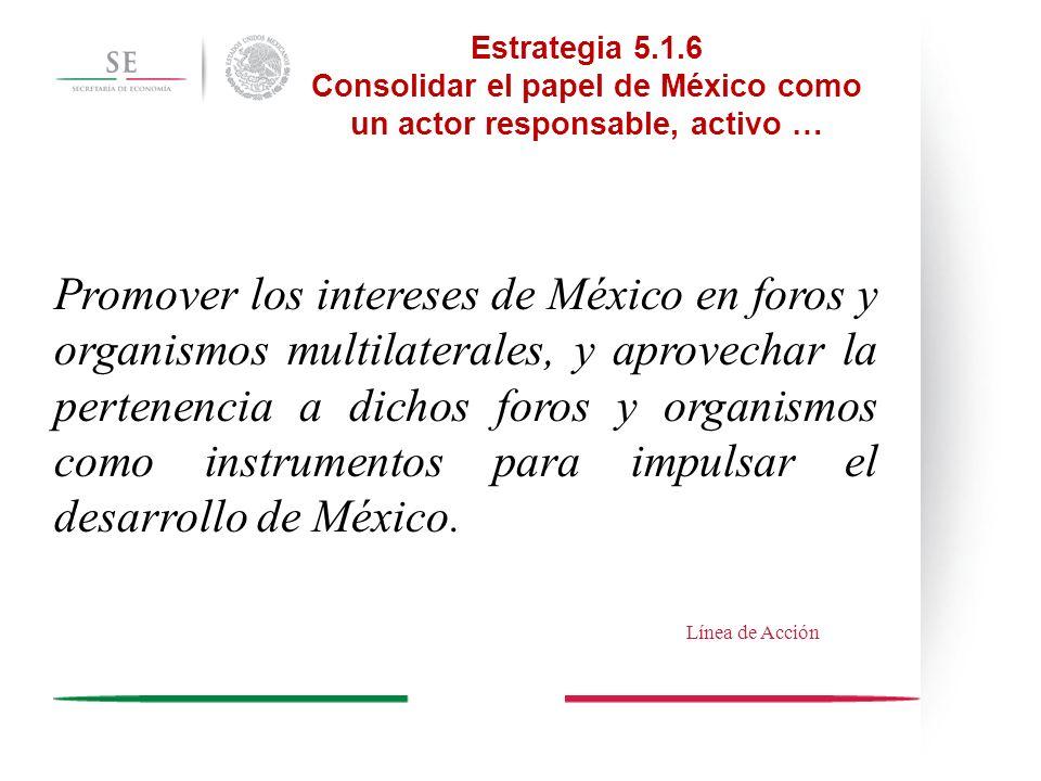 Consolidar el papel de México como un actor responsable, activo …