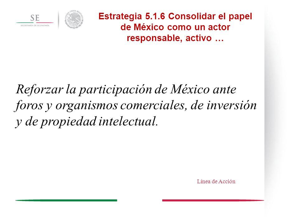 Estrategia 5.1.6 Consolidar el papel de México como un actor responsable, activo …