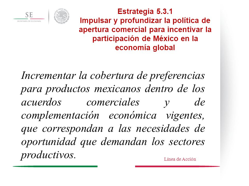 Estrategia 5.3.1 Impulsar y profundizar la política de apertura comercial para incentivar la participación de México en la economía global.