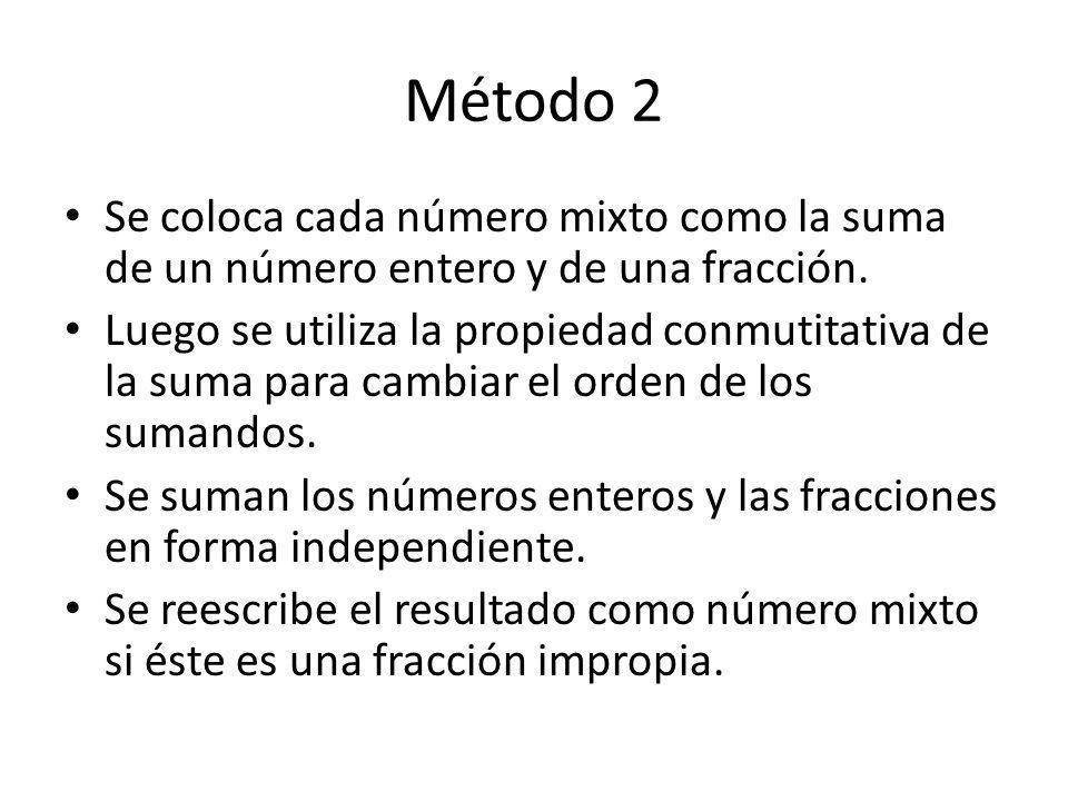 Método 2 Se coloca cada número mixto como la suma de un número entero y de una fracción.