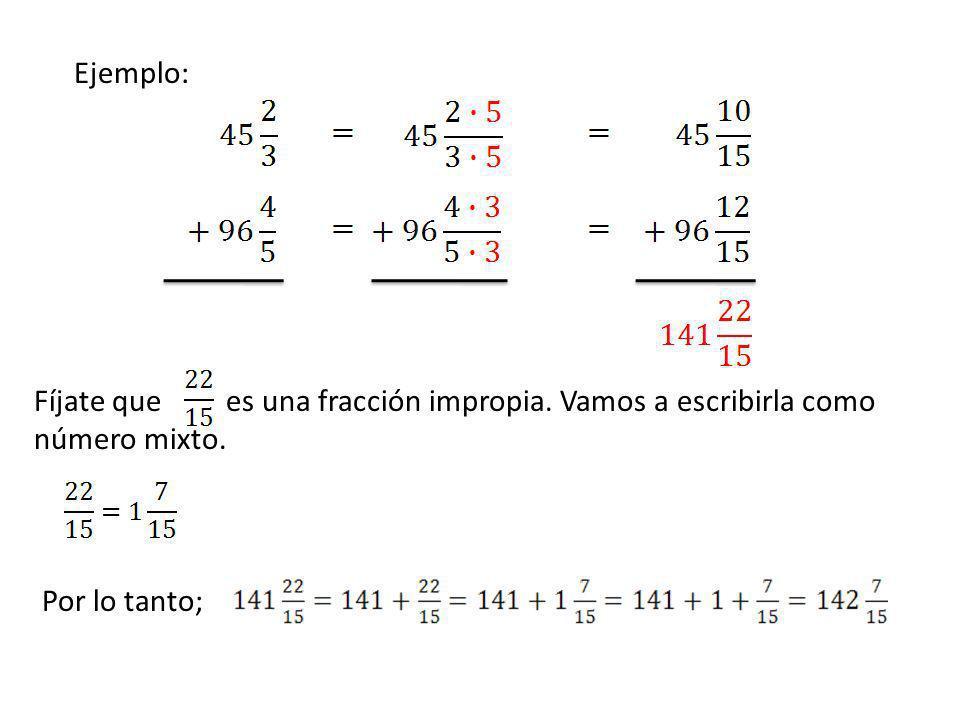 Ejemplo: Fíjate que es una fracción impropia. Vamos a escribirla como número mixto. Por lo tanto;