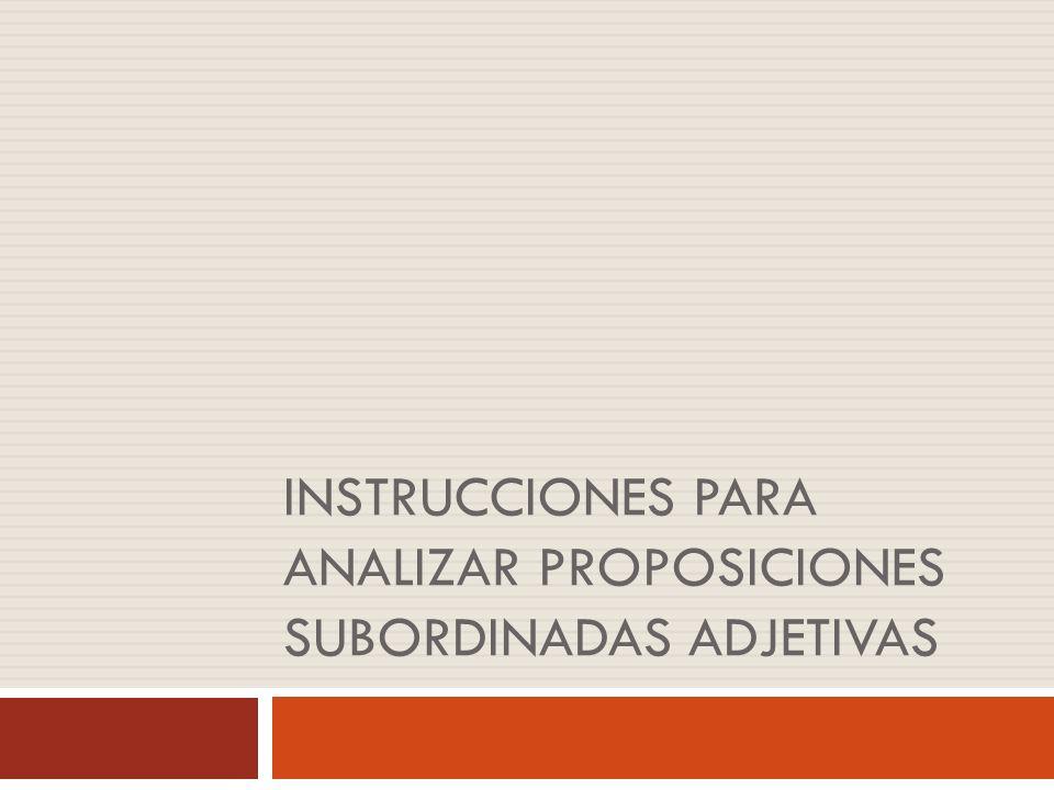 Instrucciones para analizar proposiciones subordinadas adjetivas