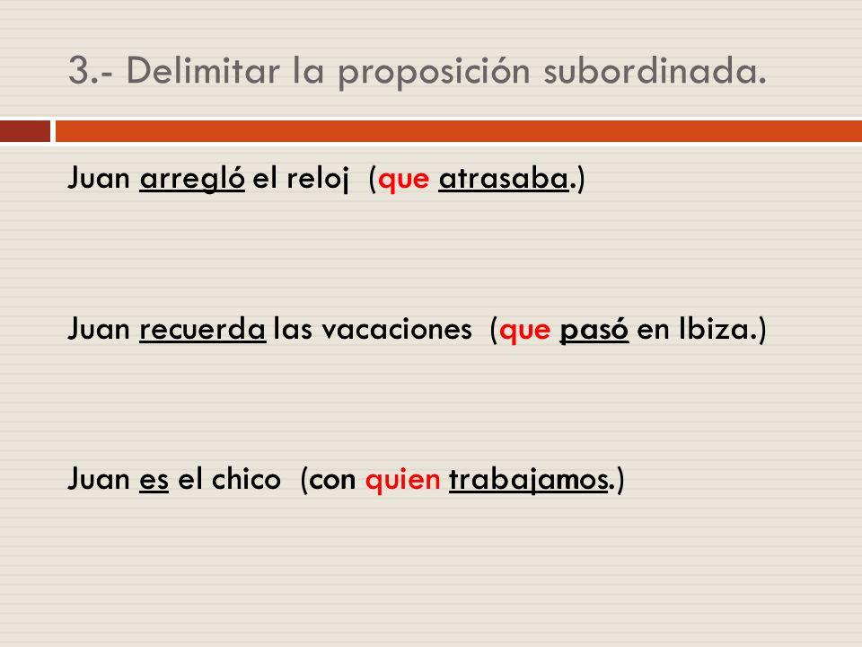 3.- Delimitar la proposición subordinada.