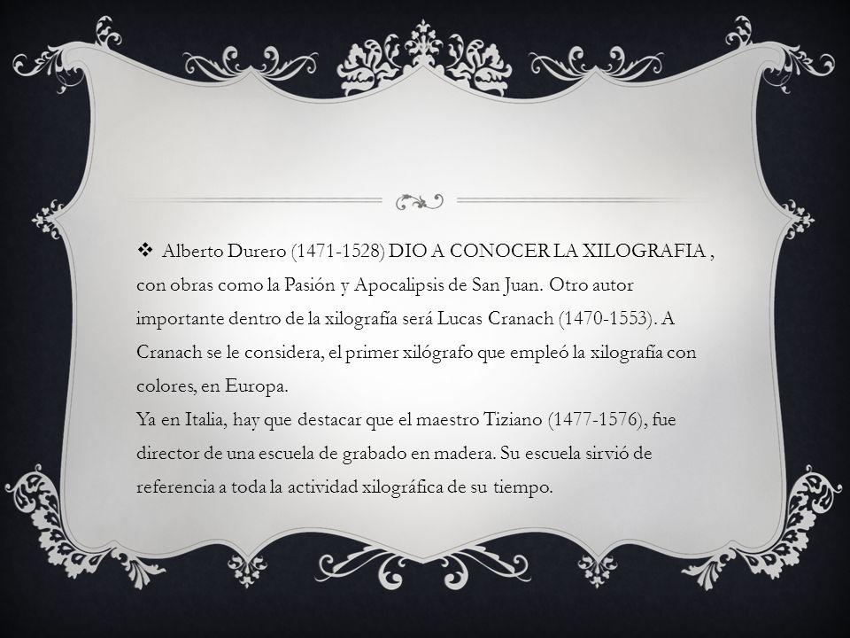 Alberto Durero (1471-1528) DIO A CONOCER LA XILOGRAFIA , con obras como la Pasión y Apocalipsis de San Juan.