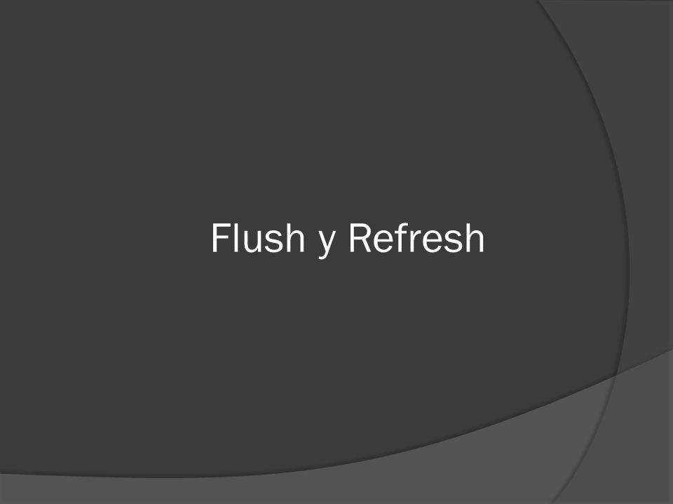 Flush y Refresh