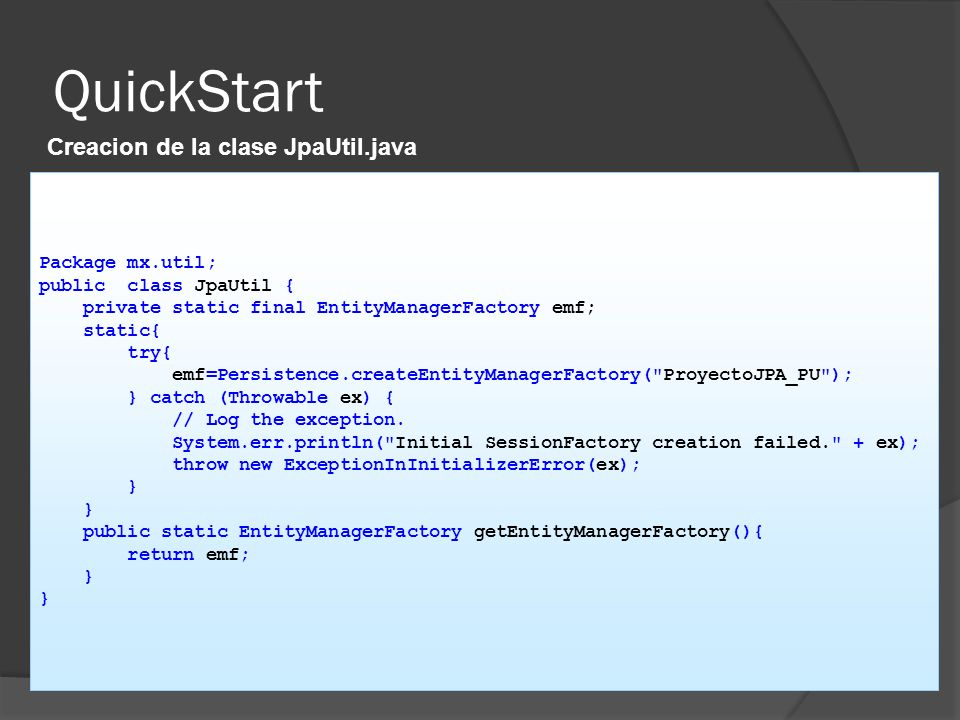 QuickStart Creacion de la clase JpaUtil.java Package mx.util;