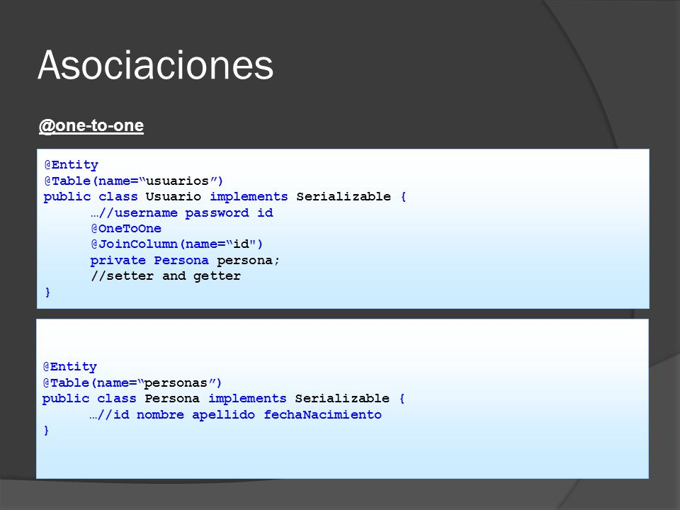 Asociaciones @one-to-one @Entity @Table(name= usuarios )