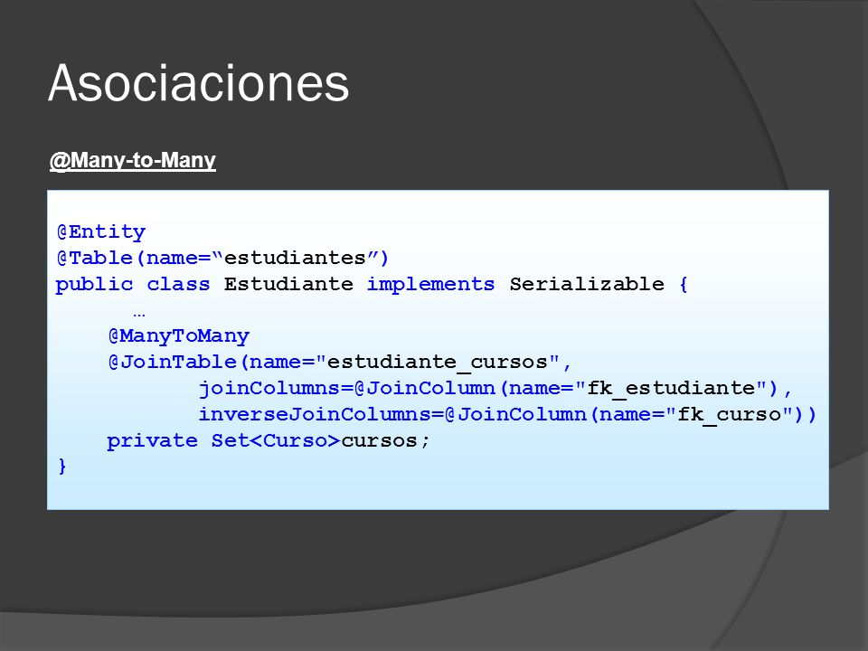 Asociaciones @Many-to-Many @Entity @Table(name= estudiantes )