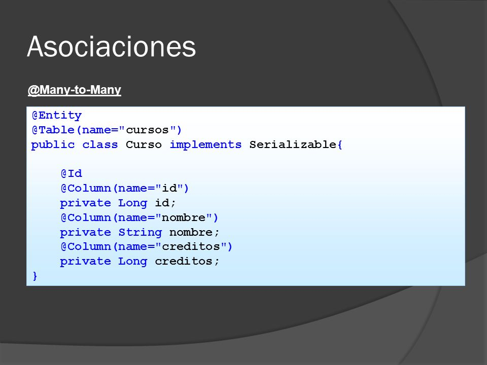 Asociaciones @Many-to-Many @Entity @Table(name= cursos )